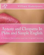 Antony and Cleopatra in Plain and Simple English : A Modern Translation and...