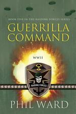 Guerrilla Command (Raiding Forces) (Volume 5) by Ward, Phil