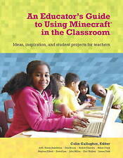 An Educator's Guide to Using Minecraft in the Classroom, Colin Gallagher