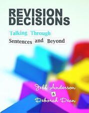 Revision Decisions : Talking Through Sentences and Beyond by Jeff Anderson...