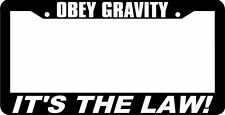 OBEY GRAVITY IT'S THE LAW  funny License Plate Frame