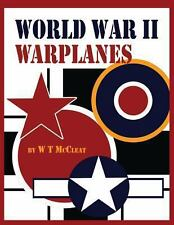 World War II Warplanes : The Iconic WarPlanes of World War 2 by W. McCleat...
