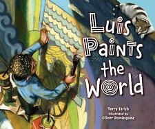 Luis Paints the World by Terry Farish (2016, Hardcover)