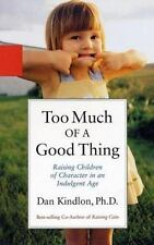 Too Much of a Good Thing : Raising Children of Character in an Indulgent Age 474