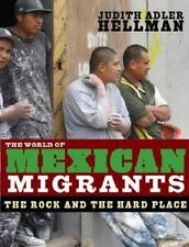The World of Mexican Migrants : The Rock and the Hard Place by Judith Adler...