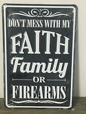 """Don't Mess With My Faith Family or Firearms""  8"" x 12"" Metal Sign made in USA!!"