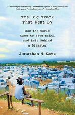 The Big Truck That Went By: How the World Came to Save Haiti and Left Behind a D