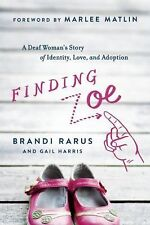 Finding Zoe : A Deaf Woman's Story of Identity, Love, and Adoption by Gail...