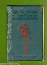 #T56.  1912 BOOK - SIMPLE HOME TREATMENTS FOR CHILDREN'S DISEASES