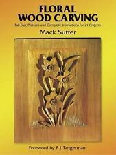 Floral Wood Carving: Full Size Patterns and Complete Instructions for 21 Project