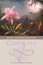 Century of the Death of the Rose : Selected Poems by Jorge Carrera Andrade...