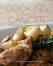 The Lahey Clinic Guide to Cooking Through Cancer: 100+ Recipes for Treatment and