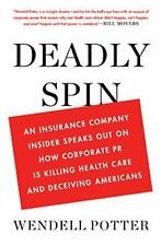 Deadly Spin: An Insurance Company Insider Speaks Out on How Corporate PR Is Kill