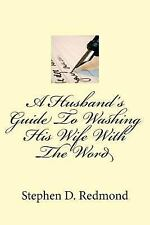 A Husband's Guide to Washing His Wife with the Word by Stephen Redmond (2014,...