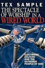 The Spectacle of Worship in a Wired World: Electronic Culture and the Gathered P