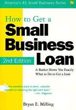How to Get a Small Business Loan: A Banker Shows You Exactly What to Do to Get a