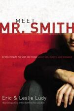 Meet Mr. Smith: Revolutionize the Way You Think About Sex, Purity, and Romance b