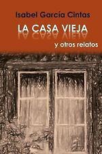 La Casa Vieja y Otros Relatos by Isabel Garcia Cintas (2016, Paperback)