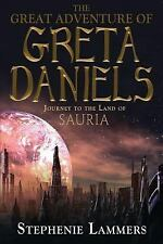 The Great Adventure of Greta Daniels : Journey to the Land of Sauria by...