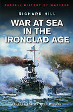 War At Sea In The Ironclad Age (Cassell'S History Of Warfare), Richard Hill