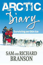 ARCTIC DIARY: SURVIVING ON THIN ICE - RICHARD BRANSON, SAM BRANSON