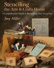 Stenciling the Arts and Crafts Home : A Comprehensive Guide to Beautifying...