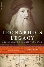 Leonardo's Legacy : How Da Vinci Reimagined the World by Stefan Klein (2011,...