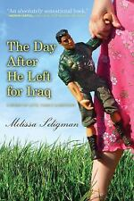 The Day after He Left for Iraq : A Story of Love, Family and Reunion by...