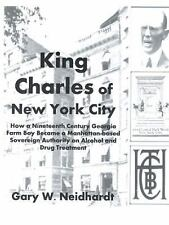 King Charles of New York City : How a Poor Georgia Farm Boy Became a World...