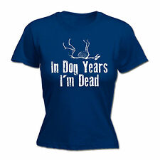 In Dog Years Im Dead Ladies T-SHIRT Old Retired Birthday Puppy Gift birthday