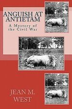 Anguish at Antietam : A Mystery of the Civil War by Jean M. West (2009,...