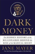 Dark Money: The Hidden History of the Billionaires Behind the Rise of the Rad...