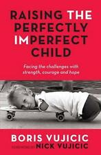 NEW Raising the Perfectly Imperfect Child By Boris Vujicic Paperback