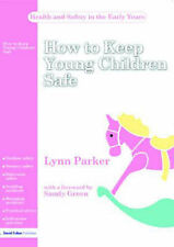 Parker, Lynn How to Keep Young Children Safe (Health and Safety in the Early Yea