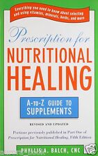 Prescription for Nutritional Healing The A to Z Guide to Supplements WT49969