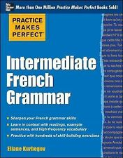 Practice Makes Perfect: Intermediate French Grammar: With 145 Exercises (Pract..