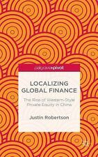 Localizing Global Finance : The Rise of Western-Style Private Equity in China...