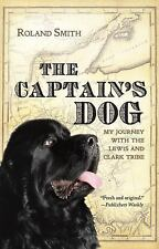 The Captain's Dog : My Journey with the Lewis and Clark Tribe by Roland Smith...
