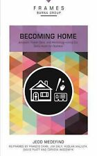Frames Ser.: Becoming Home : Lead the Way in Solving the Orphan Crisis by...