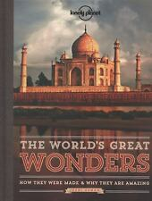 The World's Great Wonders: How They Were Made & Why They Are Amazing