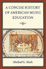 A CONCISE HISTORY OF AMERICAN MUSIC EDUCATION - NEW PAPERBACK BOOK