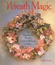 Wreath Magic : 86 Magnificent Wreaths, Garlands and Swags to Make by Leslie...