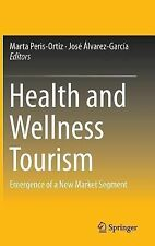 Health and Wellness Tourism : Emergence of a New Market Segment (2014,...
