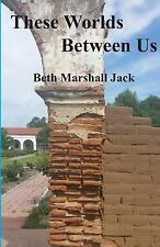 These Worlds Between Us by Beth Marshall Jack (2016, Paperback)