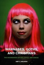 Wannabes, Goths, and Christians: The Boundaries of Sex, Style, and Status, Amy C