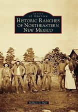 Images of America: Historic Ranches of Northeastern New Mexico by Baldwin G....