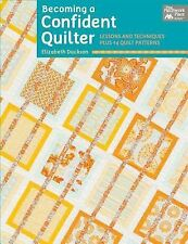 Becoming a Confident Quilter: Lessons and Techniques Plus 14 Quilt Patterns, Dac
