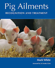 Pig Ailments: Recognition and Treatment by Mark White (Hardback, 2005)