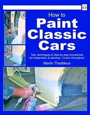 How to Paint Classic Cars : Tips, Techniques and Step-by-Step Procedures for ...