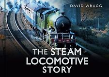 The Steam Locomotive Story by David Wragg BRAND NEW BOOK (Hardback, 2013)